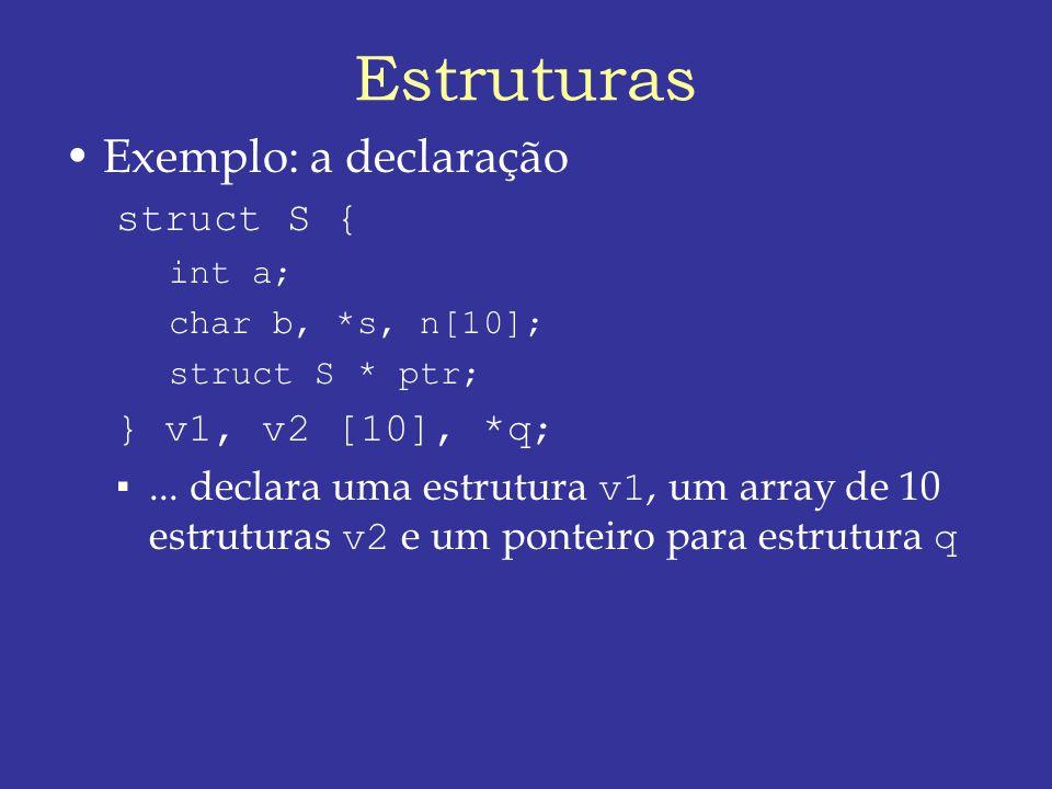 Estruturas Exemplo: a declaração struct S { } v1, v2 [10], *q;